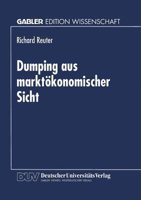 Dumping Aus Marktokonomischer Sicht  by  Richard Reuter