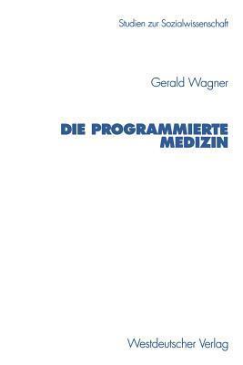Die Programmierte Medizin  by  Gerald Wagner