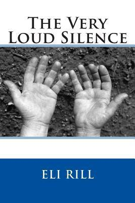 The Very Loud Silence  by  Eli Rill
