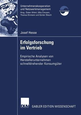 Erfolgsforschung Im Vertrieb: Empirische Analysen Von Herstellerunternehmen Schnelldrehender Konsumguter  by  Josef Hesse