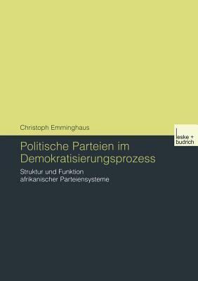 Politische Parteien Im Demokratisierungsprozess: Struktur Und Funktion Afrikanischer Parteiensysteme Christoph Emminghaus