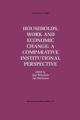 Households, Work and Economic Change: A Comparative Institutional Perspective Jane Wheelock