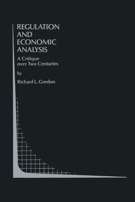 Regulation and Economic Analysis: A Critique Over Two Centuries R L Gordon