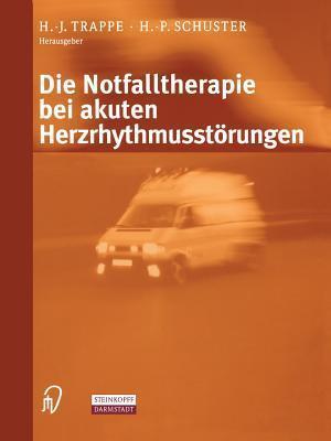 Die Notfalltherapie Bei Akuten Herzrhythmusstarungen  by  H. -J Trappe
