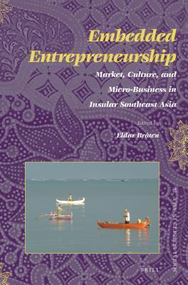 Embedded Entrepreneurship: Market, Culture, and Micro-Business in Insular Southeast Asia Eldar Braten