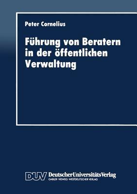 Fuhrung Von Beratern in Der Offentlichen Verwaltung  by  Peter Cornelius