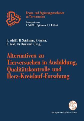 Alternativen Zu Tierversuchen in Ausbildung, Qualitatskontrolle Und Herz-Kreislauf-Forschung  by  Harald Schaffl