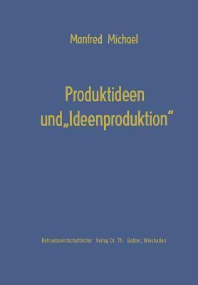 Produktideen Und Ideenproduktion  by  Manfred Michael