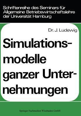 Simulationsmodelle Ganzer Unternehmungen  by  Johannes Ludewig