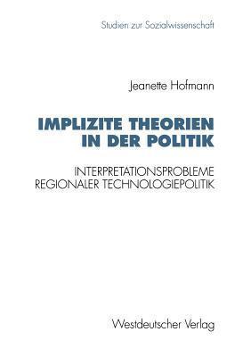 Implizite Theorien in Der Politik: Interpretationsprobleme Regionaler Technologiepolitik Jeanette Hofmann