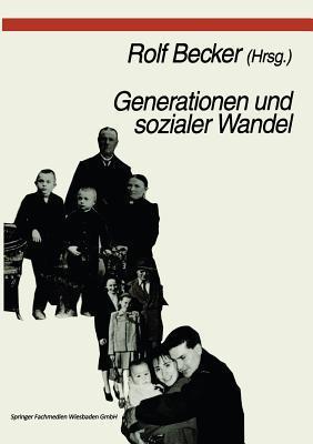 Generationen Und Sozialer Wandel: Generationsdynamik, Generationenbeziehungen Und Differenzierung Von Generationen Rolf Becker