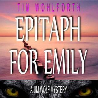 Epitaph for Emily: A Jim Wolf Mystery (Jim Wolf Mysteries, #2)  by  Tim Wohlforth