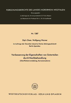 Verbesserung Der Eigenschaften Von Sinterteilen Durch Nachbehandlung: Oberflachenveredelung, Korrosionsschutz  by  Wolfgang Werner