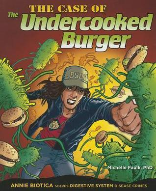The Case of the Undercooked Burger: Annie Biotica Solves Digestive System Disease Crimes  by  Michelle Faulk