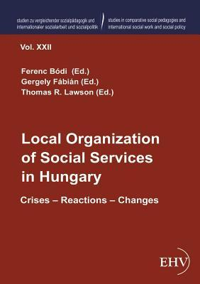 Local Organization of Social Services in Hungary  by  Ferenc Bodi