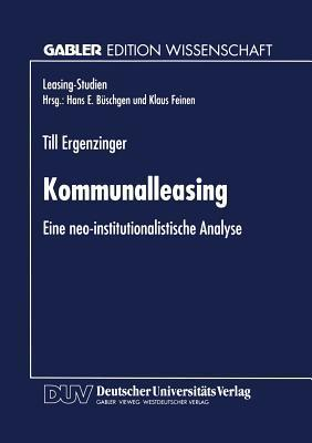 Kommunalleasing: Eine Neo-Institutionalistische Analyse Till Ergenzinger
