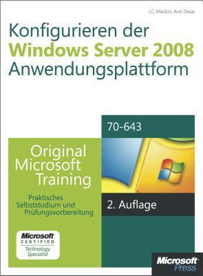 Konfigurieren Der Windows Server 2008-Anwendungsplattform - Original Microsoft Training Fur Examen 70-643, 2. Auflage, Uberarbeitet Fur R2 J.C. MacKin