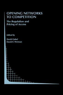 Opening Networks to Competition: The Regulation and Pricing of Access  by  David Gabel