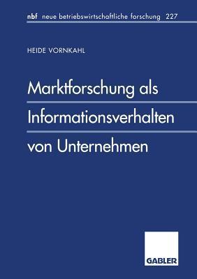 Marktforschung ALS Informationsverhalten Von Unternehmen Heide Vornkahl
