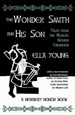 The Wonder Smith and His Son: Tales from the Worlds Golden Childhood Ella Young