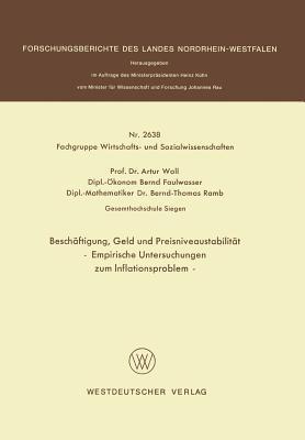 Beschaftigung, Geld Und Preisniveaustabilitat: Empirische Untersuchungen Zum Inflationsproblem  by  Artur Woll
