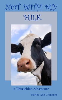 Not with My Milk: A Thisseldar Adventure Martha Ann Crimmins