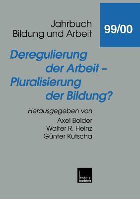 Deregulierung Der Arbeit Pluralisierung Der Bildung? Axel Bolder