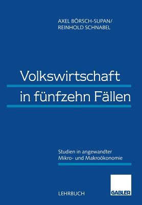 Volkswirtschaft in Funfzehn Fallen: Studien in Angewandter Mikro- Und Makrookonomie Axel Börsch-Supan