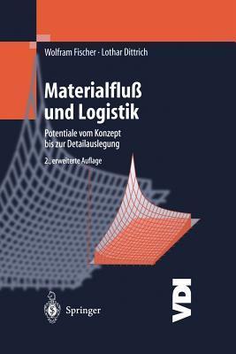 Materialfluss Und Logistik: Potentiale Vom Konzept Bis Zur Detailauslegung Wolfram Fischer