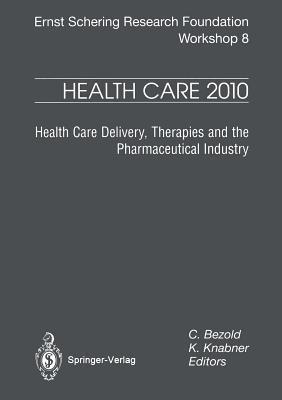 Health Care 2010: Health Care Delivery, Therapies and the Pharmaceutical Industries  by  C Bezold