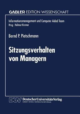 Sitzungsverhalten Von Managern: Entwicklung Und Anwendung Einer Methode Zur Ermittlung Sitzungsbeeinflussender Faktoren Bernd P. Pietschmann
