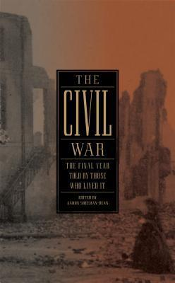 The Civil War: The Final Year Told  by  Those Who Lived It by Aaron Sheehan-Dean