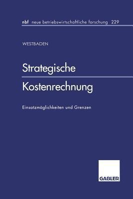 Strategische Kostenrechnung: Einsatzmoglichkeiten Und Grenzen Axel Baden