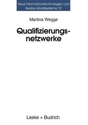 Qualifizierungsnetzwerke Netze Oder Lose Faden?: Ansatze Regionaler Organisation Beruflicher Weiterbildung  by  Martina Wegge