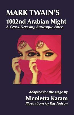 Mark Twains 1002nd Arabian Night: A Cross-Dressing Burlesque Farce  by  Nicoletta Karam