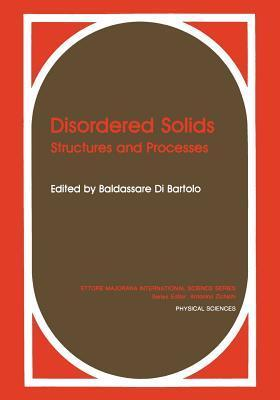 Disordered Solids: Structures and Processes Baldassare DiBartolo