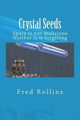 Crystal Seeds: Space Is Not Malicious. Neither Is It Forgiving Fred Rollins