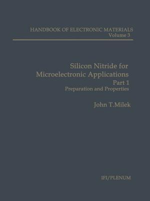 Silicon Nitride for Microelectronic Applications: Part 1 Preparation and Properties  by  John T Milek