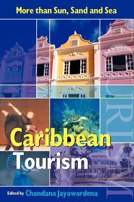 Caribbean Tourism: More Than Sun, Sand and Sea Chandana Jayawardena