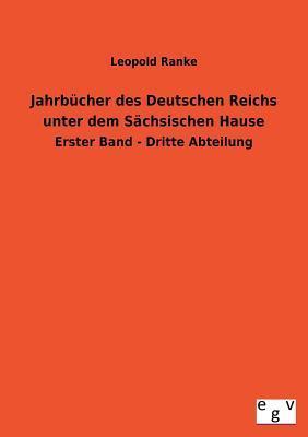 Jahrbucher Des Deutschen Reichs Unter Dem Sachsischen Hause Leopold von Ranke