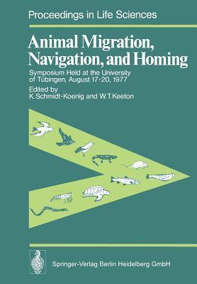 Animal Migration, Navigation, and Homing: Symposium Held at the University of Tubingen August 17 20, 1977  by  K Schmidt-Koenig