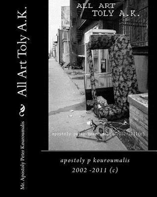 All Art Toly A.K.: Apostoly P Kouroumalis 2002 -2011 Apostoly Peter Kouroumalis