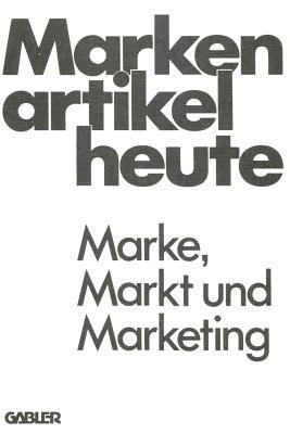 Markenartikel Heute: Marke, Markt Und Marketing Clemens-August Andreae