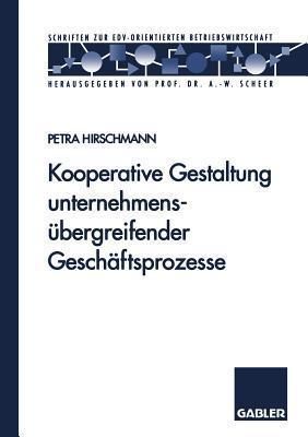 Kooperative Gestaltung Unternehmensubergreifender Geschaftsprozesse  by  Petra Hirschmann