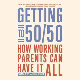 Getting to 50/50: How Working Couples Can Have It All  by  Sharing It All by Joanna Strober