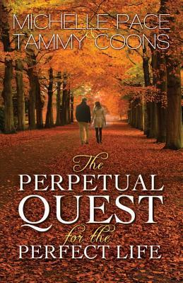 The Perpetual Quest for the Perfect Life Michelle  Pace