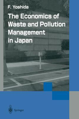 The Economics of Waste and Pollution Management in Japan  by  Fumikazu Yoshida