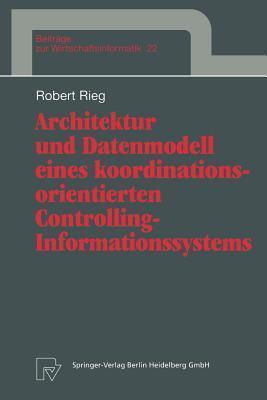 Architektur Und Datenmodell Eines Koordinationsorientierten Controlling-Informationssystems  by  Robert Rieg
