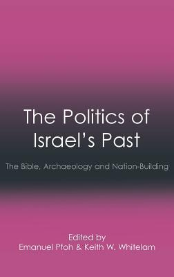 The Politics of Israels Past: The Bible, Archaeology and Nation-Building  by  Emanuel Pfoh