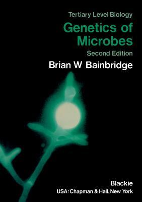 Genetics of Microbes: 2nd Edition Brian W. Bainbridge